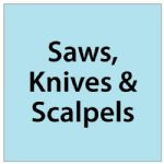 Saws, Knives & Scalpels